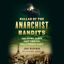 Ballad of the Anarchist Bandits by John Merriman audiobook