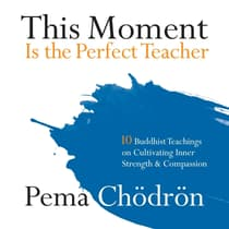 This Moment Is the Perfect Teacher by Pema Chödrön audiobook
