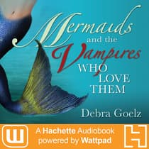 Mermaids And The Vampires Who Love Them by Debra Goelz audiobook