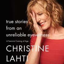 True Stories from an Unreliable Eyewitness by Christine Lahti audiobook