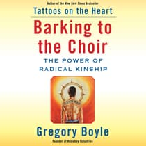 Barking to the Choir by Gregory Boyle audiobook