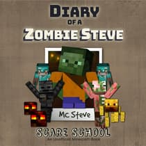 Diary of a Minecraft Zombie Steve Book 5: Scare School (An Unofficial Minecraft Diary Book) by MC Steve audiobook