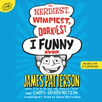 The Nerdiest, Wimpiest, Dorkiest I Funny Ever by James Patterson audiobook