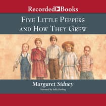 Five Little Peppers and How They Grew by Margaret Sidney audiobook