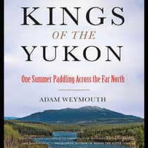 Kings of the Yukon by Adam Weymouth audiobook