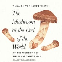 The Mushroom at the End of the World by Anna Lowenhaupt Tsing audiobook
