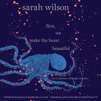 First, We Make the Beast Beautiful by Sarah Wilson audiobook