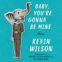 Baby, You're Gonna Be Mine by Kevin Wilson audiobook