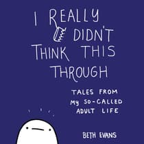 I Really Didn't Think This Through by Beth Evans audiobook