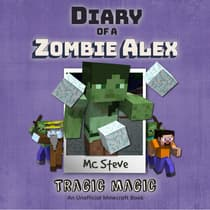 Diary of a Minecraft Zombie Alex Book 5: Tragic Magic (An Unofficial Minecraft Diary Book) by MC Steve audiobook