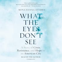 What the Eyes Don't See by Mona Hanna-Attisha audiobook