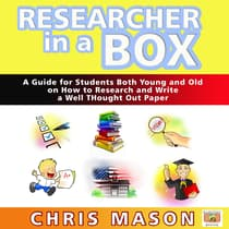 Researcher in a Box: A Guide for Students Both Young and Old on How to Research and Write a Well Thought Out Paper by Chris Mason audiobook