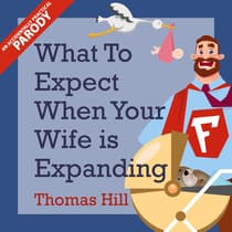 What to Expect When Your Wife is Expanding by Thomas Hill audiobook