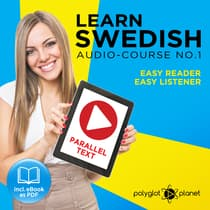 Learn Swedish Easy Reader - Easy Listener - Parallel Text - Swedish Audio Course No. 1 - The Swedish Easy Reader - Easy Audio Learning Course by Polyglot Planet audiobook