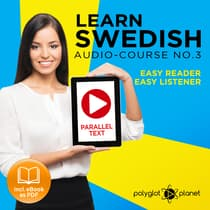 Learn Swedish Easy Reader - Easy Listener - Parallel Text - Swedish Audio Course No. 3 - The Swedish Easy Reader - Easy Audio Learning Course by Polyglot Planet audiobook