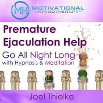 Premature Ejaculation Help: Go All Night Long with Hypnosis & Meditation by Joel Thielke audiobook