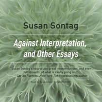 Against Interpretation, and Other Essays by Susan Sontag audiobook