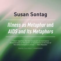 <i>Illness as Metaphor</i> and <i>AIDS and Its Metaphors</i> by Susan Sontag audiobook