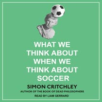 What We Think about When We Think about Soccer by Simon Critchley audiobook