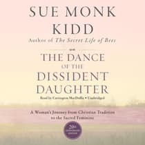 The Dance of the Dissident Daughter, 20th Anniversary Edition by Sue Monk Kidd audiobook