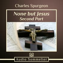 None But Jesus - Part 2 by C. H. Spurgeon audiobook
