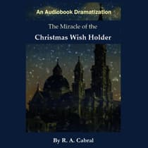 The Miracle of the Christmas WIsh Holder by Rick Cabral audiobook