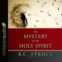 The Mystery of the Holy Spirit by R. C. Sproul audiobook