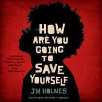How Are You Going to Save Yourself by J. M. Holmes audiobook