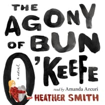 The Agony of Bun O'Keefe by Heather Smith audiobook