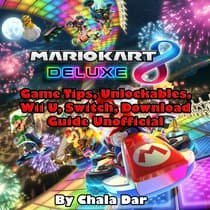 Mario Kart 8 Deluxe Game Tips, Unlockables, Wii U, Switch, Download Guide Unofficial by Chala Dar audiobook