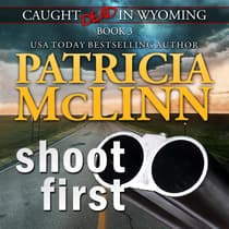 Shoot First (Caught Dead in Wyoming, Book 3) by Patricia McLinn audiobook