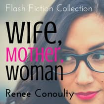 Wife, Mother, Woman: A Flash Fiction Collection by Renee Conoulty audiobook