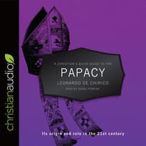 Christian's Quick Guide to the Papacy by Leonardo de Chirico audiobook