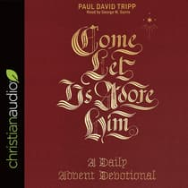 Come, Let Us Adore Him by Paul David Tripp audiobook