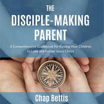 The Disciple-Making Parent by Chap Bettis audiobook