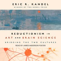 Reductionism in Art and Brain Science by Eric R. Kandel audiobook