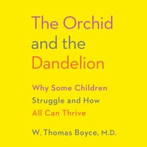The Orchid and the Dandelion by W. Thomas Boyce audiobook