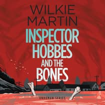 Inspector Hobbes and the Bones by Wilkie Martin by Wilkie Martin audiobook