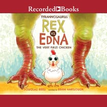 Tyrannosaurus Rex vs. Edna the Very First Chicken by Douglas Rees audiobook