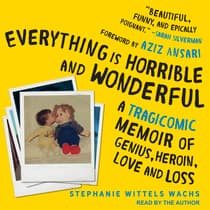 Everything is Horrible and Wonderful by Stephanie Wittels Wachs audiobook