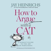 How to Argue with a Cat by Jay Heinrichs audiobook