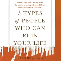 5 Types of People Who Can Ruin Your Life by Bill Eddy audiobook