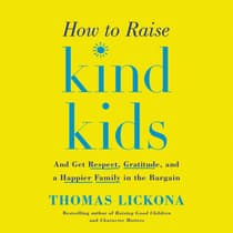 How to Raise Kind Kids by Thomas Lickona audiobook