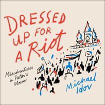 Dressed Up for a Riot by Michael Idov audiobook