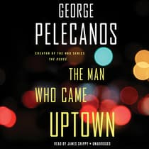 The Man Who Came Uptown by George P. Pelecanos audiobook