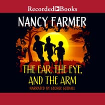 The Ear, the Eye, and the Arm by Nancy Farmer audiobook