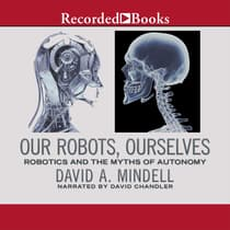 Our Robots, Ourselves by David A. Mindell audiobook