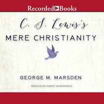 C.S. Lewis's Mere Christianity by George M. Marsden audiobook