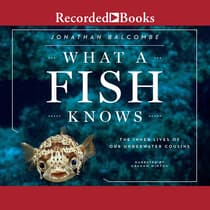 What a Fish Knows by Jonathan Balcombe audiobook