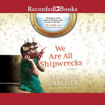 We Are All Shipwrecks by Kelly Grey Carlisle audiobook